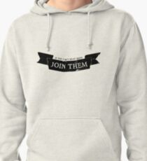 If You Can't Beat Them, Join Them Pullover Hoodie