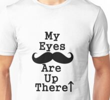 My Eyes Are Up Here Mustache Unisex T-Shirt