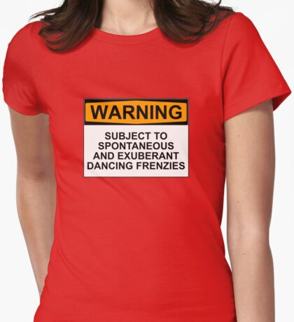 WARNING: SUBJECT TO SPONTANEOUS AND EXUBERANT DANCING FRENZIES T-Shirt