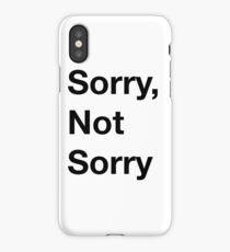 Sorry, not sorry iPhone Case