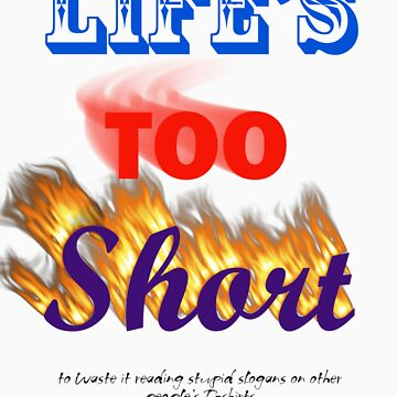 LIfe's too Short by dstfl3