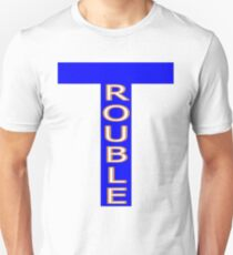 Trouble with a capital T Unisex T-Shirt