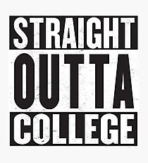 Straight Outta College Photographic Print
