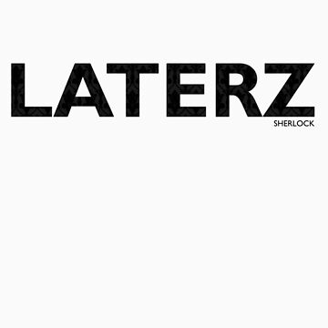 Laterz by TeddyIchneumon