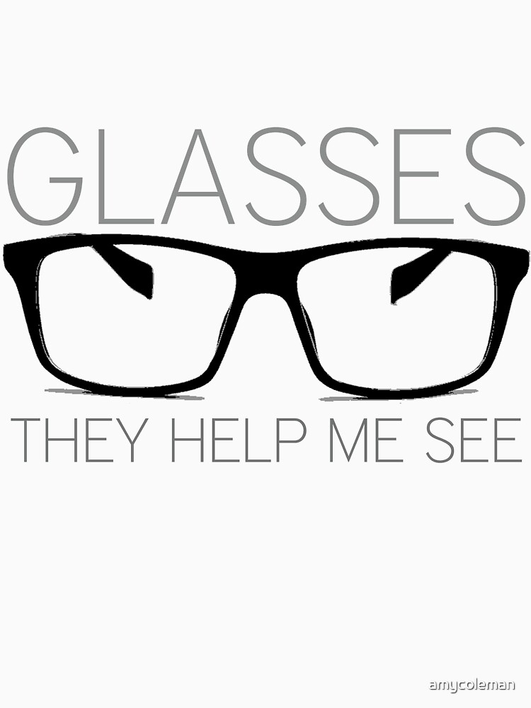glasses, they help me see [version 2] by amycoleman