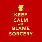 Keep Calm and Blame Sorcery by iliketrees