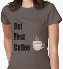 But First Coffee - (Designs4You) T-Shirt