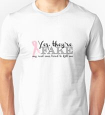 Yes, they're FAKE  My real ones tried to kill me T-Shirt