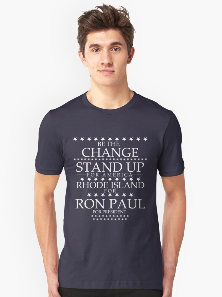 """Be The Change- Stand Up For America"" Rhode Island for Ron Paul Unisex T-Shirt Front"
