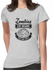Zombies eat brains you are safe! Womens Fitted T-Shirt