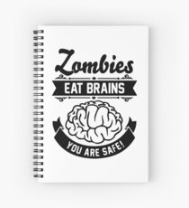 Zombies eat brains you are safe! Spiral Notebook