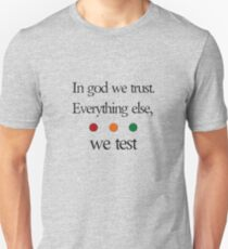 In god we trust.  Everything else we test Unisex T-Shirt