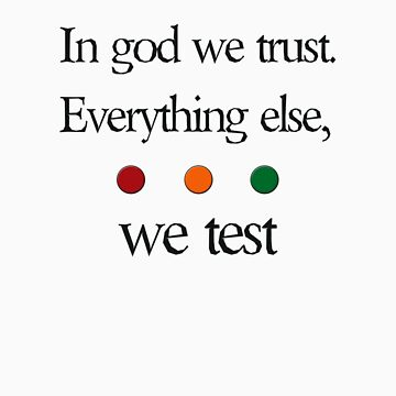 In god we trust.  Everything else we test by geekcasuals