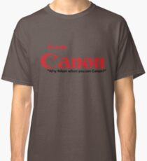 """Team Canon! - """"why nikon when you can CANON?"""" Classic T-Shirt"""