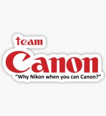 "Team Canon! - ""why nikon when you can CANON?"" Sticker"