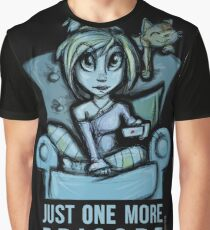 Just one more episode... Graphic T-Shirt