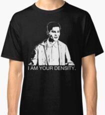 I Am Your Density. Classic T-Shirt