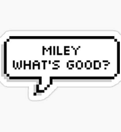 MILEY WHAT'S GOOD SPEECH BUBBLE Sticker