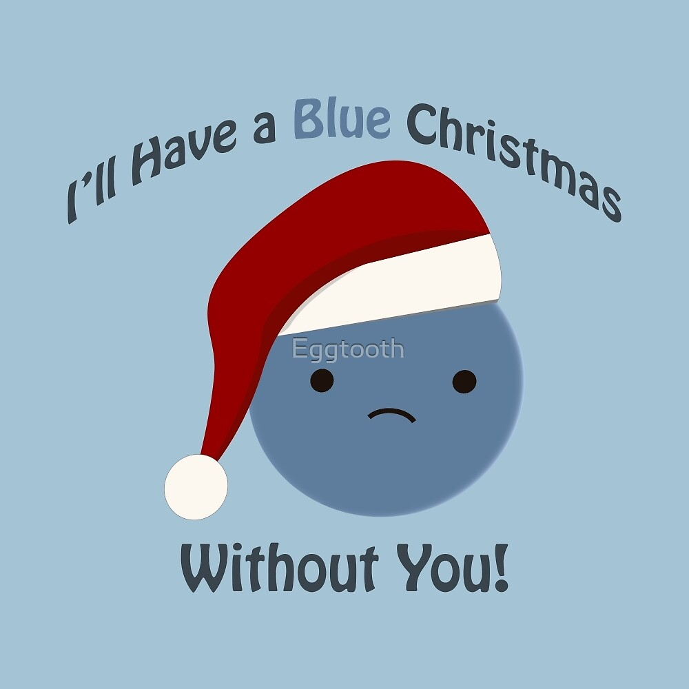 ill have a blue christmas without you blueberry by eggtooth - I Ll Have A Blue Christmas