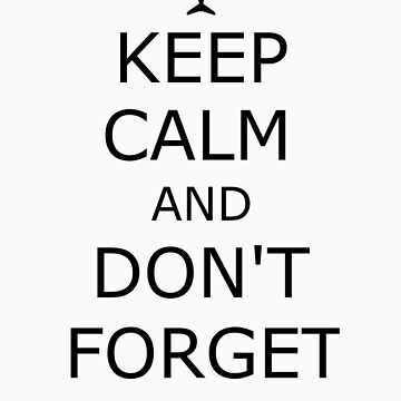 Keep Calm and Don't Forget Lusty by megglet514
