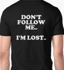 """DON'T FOLLOW ME..I'M LOST.."" T-Shirt"