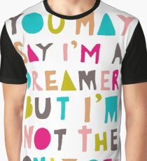 You May Say I'm A Dreamer - Colour Version Graphic T-Shirt