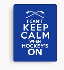 I Can't Keep Calm When Hockey's On | Hockey Fan Shirt Canvas Print