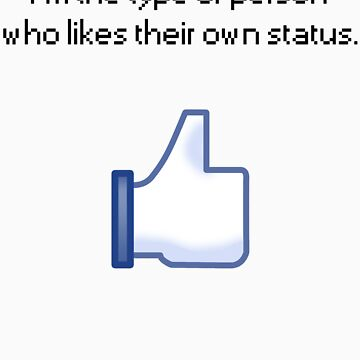 I'm The Type of person who likes their own status. by rsteel1
