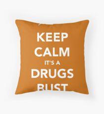 Keep Calm, Its A Drugs Bust Throw Pillow