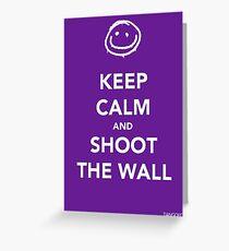 Keep Calm & Shoot The Wall Greeting Card