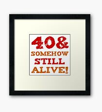 40th Birthday Gag Gift Framed Print