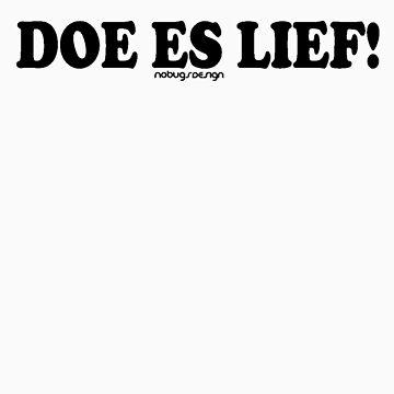 DOE ES LIEF! by nobugs