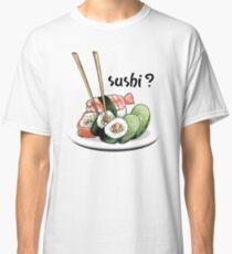 Sushi? Classic T-Shirt
