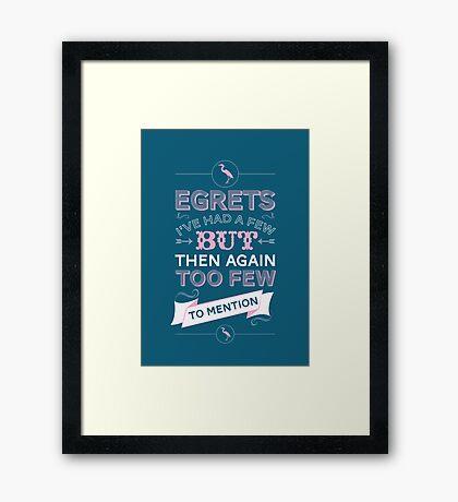 Egretts, I've had a few Framed Print