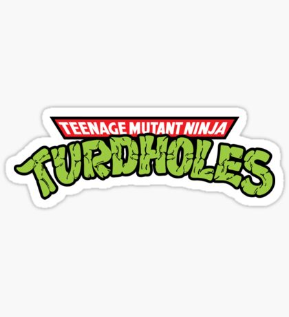 Teenage Mutant Ninja Turdholes Sticker