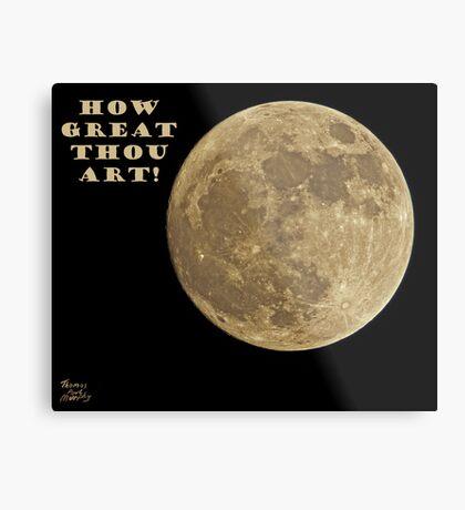 HOW GREAT THOU ART! Metal Print