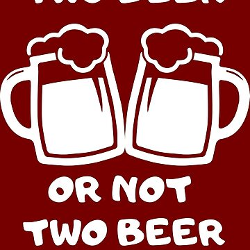 Two beer or not to beer von dynamitfrosch