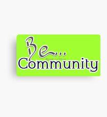 Be... Community Canvas Print