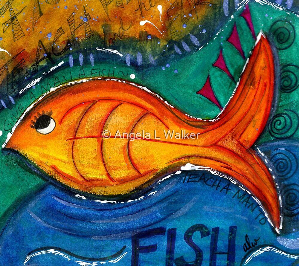 TEACH a Man to FISH by © Angela L Walker