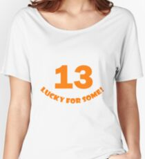 13 - Lucky for some Women's Relaxed Fit T-Shirt