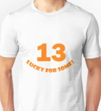 13 - Lucky for some Unisex T-Shirt