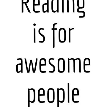 Reading is for awesome people by thyrza