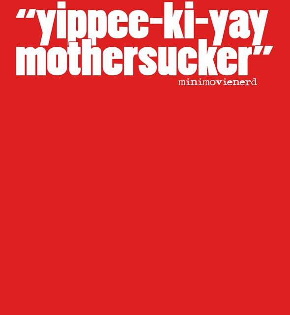'yippee-ki-yay...' by minimovienerd