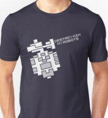 Destroy him, my robots T-Shirt