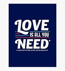 Love is All You Need | Funny Slogan Photographic Print