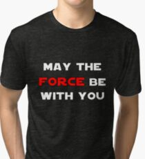 May the Force Be With You - Red Tri-blend T-Shirt