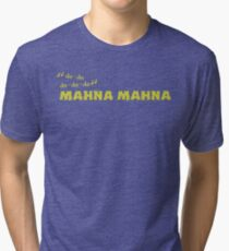 Mahna Mahna Tri-blend T-Shirt