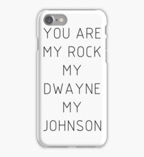 You are my Rock my Dwayne my Johnson iPhone Case/Skin