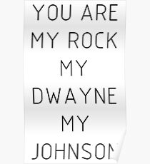 You are my Rock my Dwayne my Johnson Poster