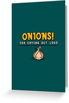 Onions! For Crying Out Loud   Funny Slogan by BootsBoots